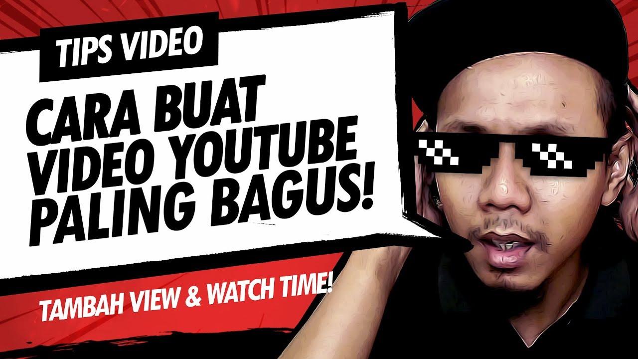 Tips Video Cara Membuat Video Youtube Yang Bagus Tambah View Watch Time Youtube