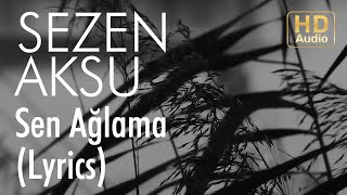 Sezen Aksu -  Sen Ağlama (Lyrics I Şarkı Sözleri)