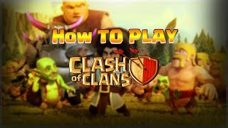 How To Play Clash Of Clans || Start Playing