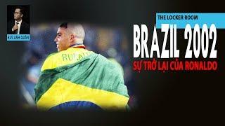 THE LOCKER ROOM NO.13 | SỰ TRỞ LẠI CỦA RONALDO TẠI WORLD CUP 2002