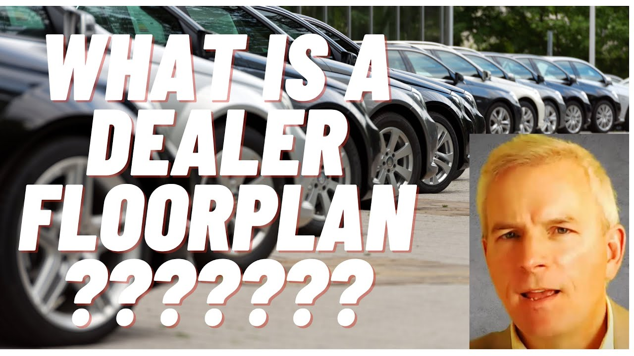 What Is A Dealer Floor Plan Youtube