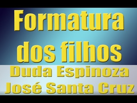 Formatura Dos Filhos Mensagem Duda Espinoza E José Santa Cruz