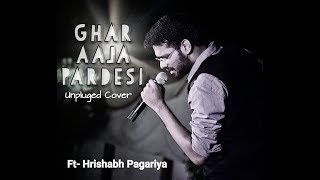 Ghar Aaja Pardesi |Unplugged Song Cover| BY Hrishabh Pagariya(2018)