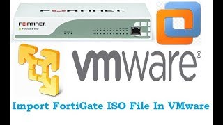 Import fortigate iso file in vmware player