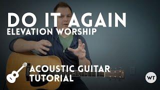 do it again - elevation worship - tutorial (acoustic guitar)