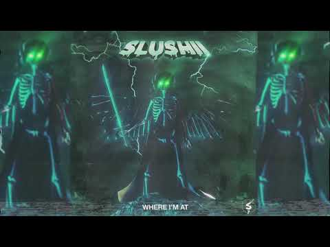 Slushii - Where I'm At