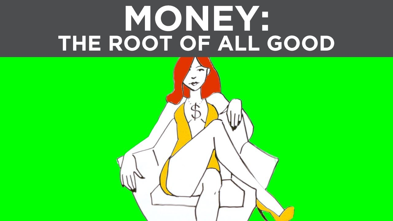 Money Is The Root Of All GOOD!