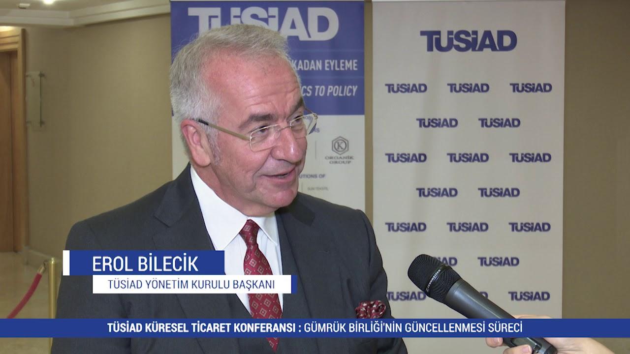 TÜSİAD Küresel Ticaret Konferansı - TÜSİAD Yönetim Kurulu Başkanı Erol Bilecik / 2