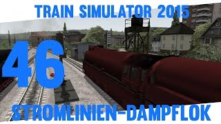 Train Simulator 2015 #46 ★ Stromlinien Dampflok ★ Let´s Play Train Simulator 2015
