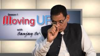 episode 4 moving up with sanjay sujitabh dharmendra goyal bkd