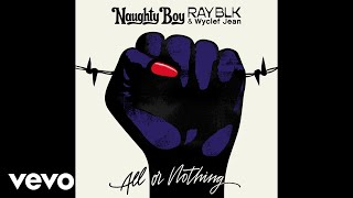 Naughty Boy, RAY BLK, Wyclef Jean - All Or Nothing (Audio)