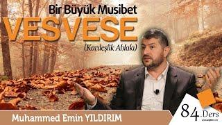 Bir Büyük Musibet: Vesvese | Muhammed Emin Yıldırım (84. Ders)