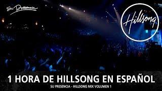 1 Hora de Hillsong En Español 2017 - Música Cristiana | Su Presencia - Hillsong Mix 1