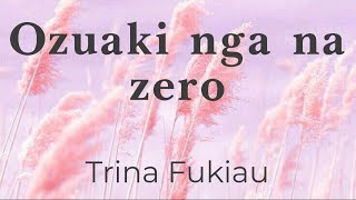 Ozuaki nga na zero - Trina Fukiau (lyrics/parole/songtext)