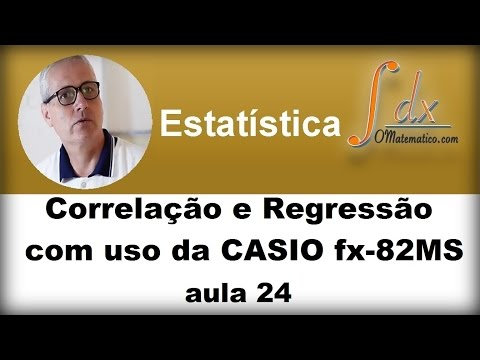 Grings - Correlação e Regressão com uso da CASIO fx-82MS  aula 24
