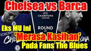 Chelsea vs Barcelona, Eks Manchester United ini Merasa Kasihan Pada Fans Chelsea
