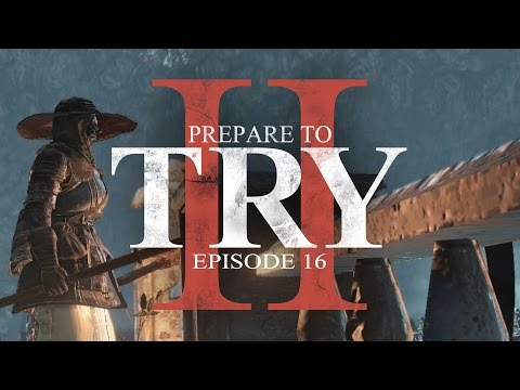 Prepare to Try: Episode 16 - The Distant Manor & the Stinky Irithyll Sewers