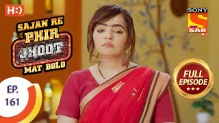 Sajan Re Phir Jhoot Mat Bolo - Ep 161 - Full Episode - 4th January, 2018
