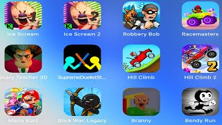 Ice Scream 1,Ice Scream 2,Robbery Bob,Scary Teacher 3D,Stick War Legacy,Branny,Bendy Run,Hill Climb