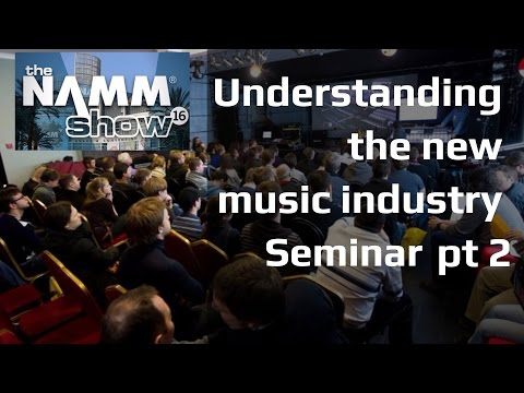 NAMM Seminar- Understanding the new music industry pt 2