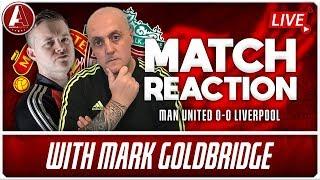 MAN UNITED 0-0 LIVERPOOL MATCH REVIEW (FEAT. MARK GOLDBRIDGE)