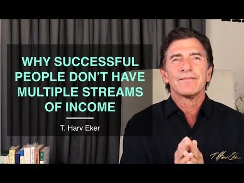 Why Successful People Don't Have Multiple Streams of Income — T. Harv Eker