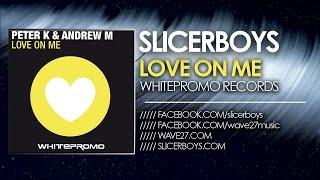 Peter K & Andrew M - Love on Me ( Slicerboys Mix )