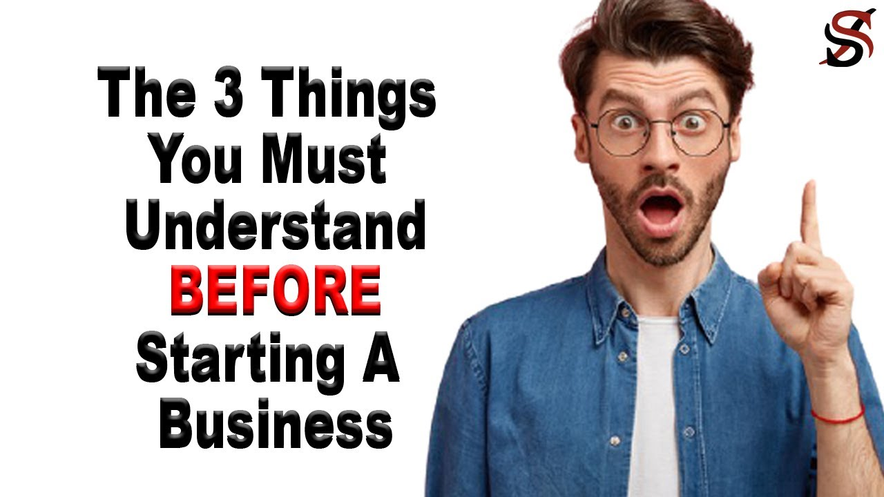 The 3 Things You Must Understand BEFORE Starting A Business