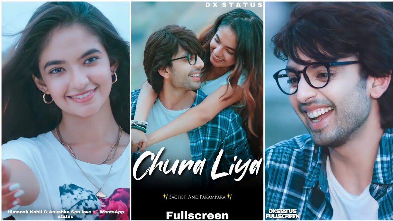 Chura Liya Fullscreen Whatsapp Status   Himansh Kohli Status   Chura Liya Song Status   Love Status