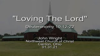 """Loving The Lord""   Deuteronomy 10:12-22   John Wright   01.31.20"