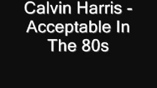 Calvin Harris - Acceptable In The 80s (WITH LYRICS)