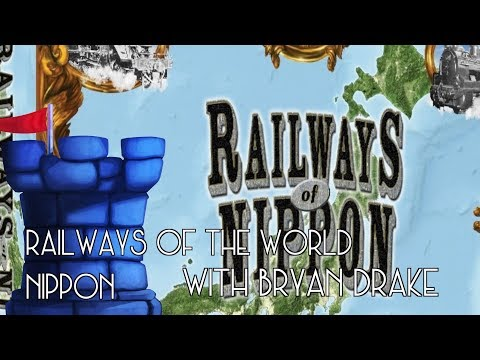 Railways of the World:Nippon Review with Bryan