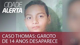 Caso Thomas: garoto de 14 anos desaparece depois de levar bronca da mãe
