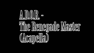 A.D.O.R. - The Renegade Master (Acapella)
