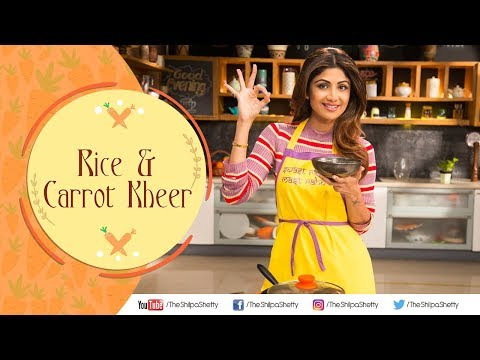 Rice & Carrot Kheer | Shilpa Shetty Kundra | Payasa | Healthy Recipes | The Art Of Loving Food