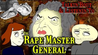 The Rape Master General | Talkin'bout and Listenin'to