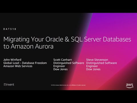 AWS re:Invent 2018: Migrating Your Oracle & SQL Server Databases to Amazon Aurora (DAT318)