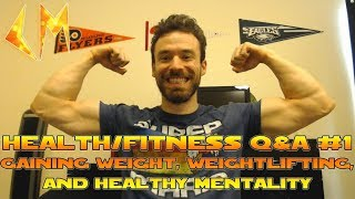 Gaining Weight, Weightlifting, and Healthy Mentality | Health/Fitness Q&A