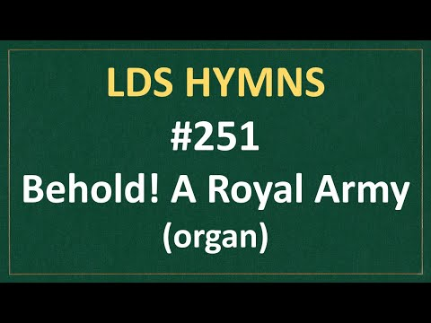 (#251) Behold! A Royal Army (LDS Hymns - Organ Instrumental)
