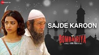 Sajde Karoon   Bombairiya   Radhika Apte   Amjad Nadeem   Yasser Desai   Meraj, Riyaz & Faraz Warsi