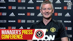 Manager's Press Conference | Manchester United v Sheffield United | Ole Gunnar Solskjaer