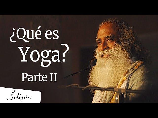 ¿Qué es Yoga? Parte II de III | Sadhguru