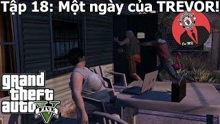 GTA5 (Việt hóa) - Tập 18: Một ngày của TREVOR!