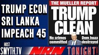 NRN Tonight! 4/22/19 #MondayMotivation #Trump Economy - #SriLankaTerror - #ImpeachmentDonaldTrump