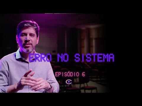 ERRO NO SISTEMA | EPISÓDIO 6