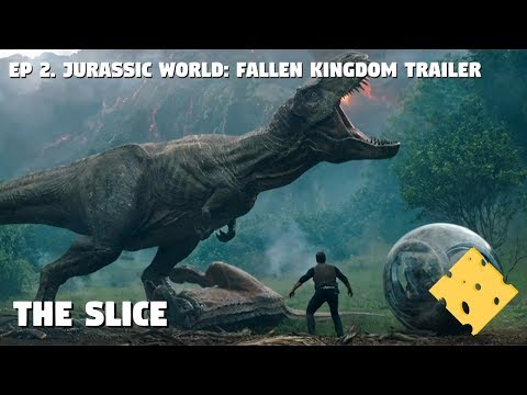 The Slice | Episode 2 - Jurassic World: Fallen Kingdom Trailer