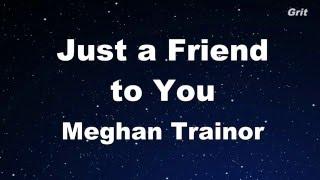 Just a Friend to You - Meghan Trainor Karaoke 【No Guide Melody】 Instrumental