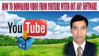 HOW TO DOWNLORD VIDEO FROM YOUTUBE WTITH OUT ANY SOFTWARE
