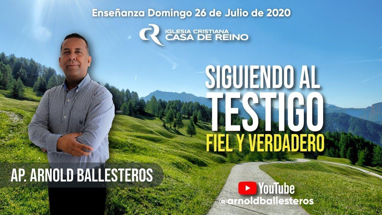SIGUIENDO AL TESTIGO FIEL Y VERDADERO   Ap. Arnold Ballesteros - 26/07/2020