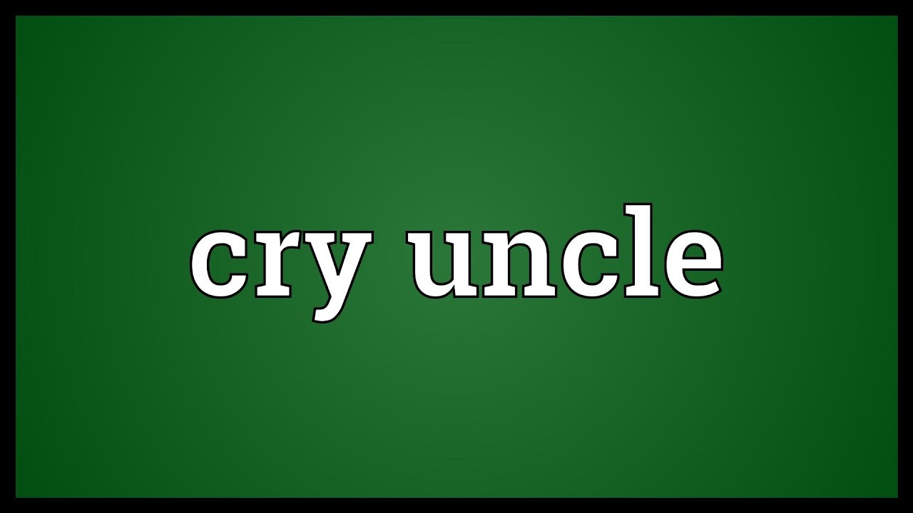 Image result for cry uncle
